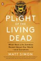 Plight of the living dead : what the animal kingdom's real-life zombies reveal about nature -- and ourselves