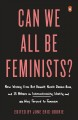 Can we all be feminists? : new writing from Brit Bennett, Nicole Dennis-Benn, and 15 others on intersectionality, identity, and the way forward for feminism