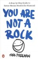 You are not a rock : a step-by-step guide to better mental health (for humans)