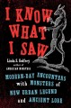 I know what I saw : modern-day encounters with monsters of new urban legend and ancient lore