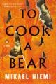 To cook a bear : a novel