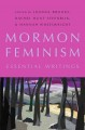 Mormon feminism : essential writings