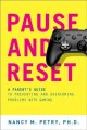 Pause and reset : a parent's guide to preventing and overcoming problems with gaming