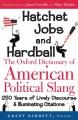 Hatchet jobs and hardball : the Oxford dictionary of American political slang