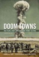Doom towns : the people and landscapes of atomic testing : a graphic history