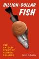 Billion-dollar fish : the untold story of Alaska pollock