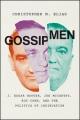 Gossip men : J. Edgar Hoover, Joe McCarthy, Roy Cohn, and the politics of insinuation