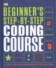 Beginner's step-by-step coding course : learn computer programming the easy way.