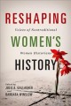 Reshaping women's history : voices of nontraditional women historians