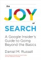The joy of search : a Google insider's guide to going beyond the basics