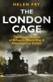The London cage : the secret history of Britain's World War II interrogation centre