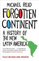 Forgotten continent : a history of the new Latin America