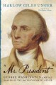 """Mr. President"" : George Washington and the making of the nation's highest office"
