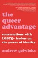 The queer advantage : conversations with LGBTQ+ leaders on the power of identity