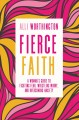 Fierce faith : a woman's guide to fighting fear, wrestling worry, and overcoming anxiety