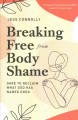 Breaking free from body shame : dare to reclaim what God has named good
