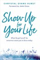 Show up for your life : what the girl you'll be tomorrow wants you to know today