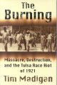 The burning : massacre, destruction, and the Tulsa race riot of 1921