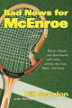 Bad news for McEnroe : blood, sweat, and backhands with John, Jimmy, Ilie, Ivan, Bjorn, and Vitas