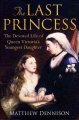 The last princess : the devoted life of Queen Victoria's youngest daughter