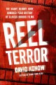 Reel terror : the scary, bloody, gory, hundred-year history of classic horror films
