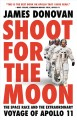 Shoot for the moon : the space race and the extraordinary voyage of Apollo 11