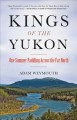 Kings of the Yukon : one summer paddling across the far north
