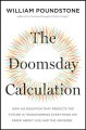 The doomsday calculation : how an equation that predicts the future is transforming everything we know about life and the universe