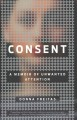 Consent : a memoir of unwanted attention