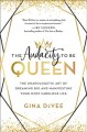The audacity to be queen : the unapologetic art of dreaming big and manifesting your most fabulous life