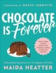 Chocolate is forever : classic cakes, cookies, pastries, pies, puddings, candies, confections, and more