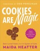 Cookies are magic : classic cookies, brownies, bars, and more