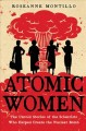Atomic women : the untold stories of the scientists who helped create the nuclear bomb