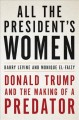All the president's women : Donald Trump and the making of a predator