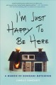 I'm just happy to be here : a memoir of renegade mothering