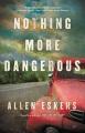 Nothing more dangerous : a novel