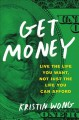 Get money : live the life you want, not just the life you can afford
