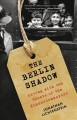 The Berlin shadow : living with the ghosts of the Kindertransport