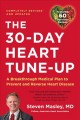 The 30-day heart tune-up : a breakthrough medical plan to prevent and reverse heart disease