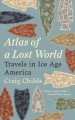 Atlas of a lost world : travels in Ice Age America