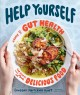 Help yourself : a guide to gut health for people who love delicious food