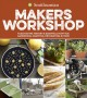 Smithsonian makers workshop : fascinating history & essential how-tos : gardening, crafting, decorating & food