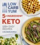 Low carb yum 5-ingredient keto : 120+ easy recipes