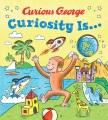 Curious George : curiosity is...