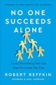 No one succeeds alone : learn everything you can from everyone you can