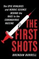 The first shots : the epic rivalries and heroic science behind the race to the coronavirus vaccine