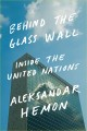 Behind the Glass Wall : Inside the United Nations