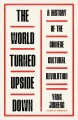 The world turned upside down : a history of the Chinese Cultural Revolution