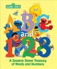 ABC and 123 : a Sesame Street treasury of words and numbers featuring Jim Henson's Sesame Street Muppets.