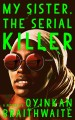 My sister, the serial killer : a novel